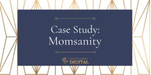Jessica Grimes Digital Case Study - Momsanity