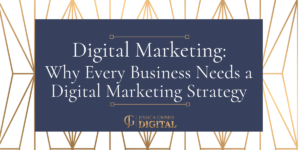 Digital Marketing: Why Every Business Needs a Digital Marketing Strategy